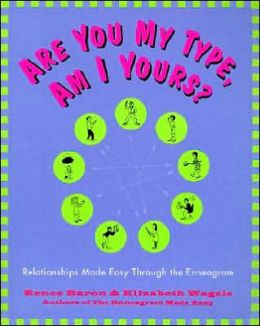 Are You My Type, Am I Yours?: Relationships Made Easy Throught the Enneagram