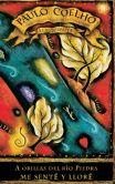 Book Cover Image. Title: A orillas del rio Piedra me sente y llore (By the River Piedra I Sat Down and Wept), Author: Paulo Coelho