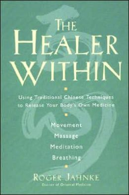 Healer Within: Using Traditional Chinese Techniques To Release Your Body's Own Medicine *Movement *Massage *Meditation *Breathing