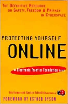 Protecting Yourself Online: The Definitive Resource on Safety, Freedom, and Privacy in Cyberspace