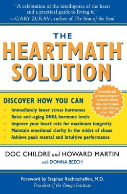 HeartMath Solution: The Institute of HeartMath's Revolutionary Program for Engaging the Power of the Heart's Intelligence