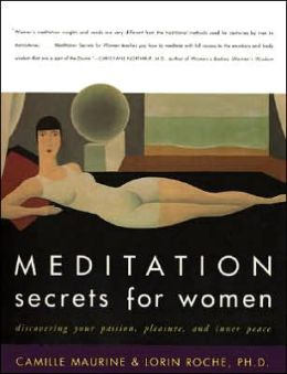 Meditation Secrets for Women: Discovering Your Passion, Pleasure, and Inner Peace