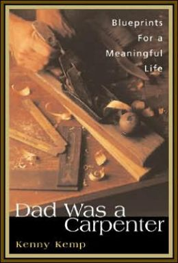 Dad Was a Carpenter: A Father, a Son, and the Blueprints for a Meaningful Life