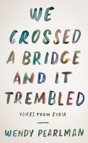 We Crossed a Bridge and It Trembled: Voices from Syria