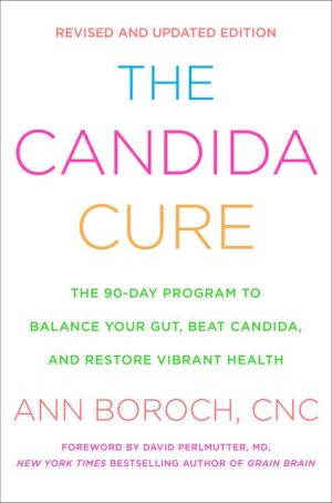 The Candida Cure: The 90-Day Program to Balance Your Gut, Beat Candida, and Restore Vibrant Health
