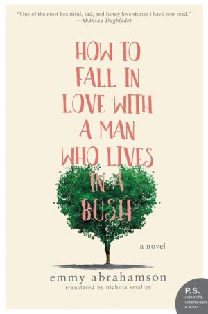 How to Fall In Love with a Man Who Lives in a Bush: A Novel