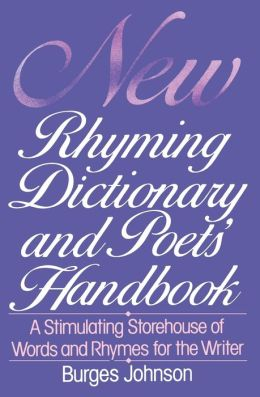 New Rhyming Dictionary and Poets' Handbook: A Stimulating Storehouse of Words and Rhymes for the Writer
