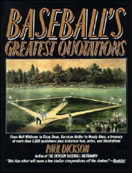 Baseball's Greatest Quotations: From Walt Whitman to Dizzy Dean, Garrison Keillor to Woody Allen, a Treasury of over 5000 Quotations Plus Historical Lore, Notes and Illustrations