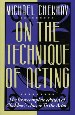 On the Technique of Acting : The First Complete Edition of Chekhov's Classic to the Actor