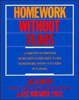Homework Without Tears: A Parent's Guide for Motivating Children To Do Homework and To Suceed in School