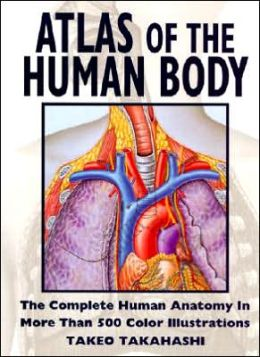 Atlas of the Human Body: The Complete Human Anatomy in More than 500