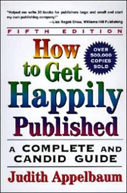 How to Get Happily Published: A Complete and Candid Guide (5th Edition)