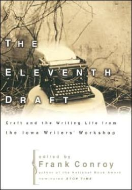 Eleventh Draft: Craft and the Writing Life from the Iowa Writers' Workshop