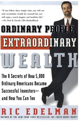 Ordinary People, Extraordinary Wealth: The 8 Secrets of How 5,000 Ordinary Americans Became Successful Investors -- and How You Can Too!