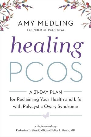 Book Healing PCOS: A 21-Day Plan for Reclaiming Your Health and Life with Polycystic Ovary Syndrome