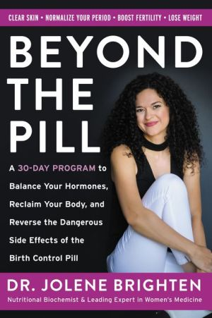 Book Beyond the Pill: A 30-Day Program to Balance Your Hormones, Reclaim Your Body, and Reverse the Dangerous Side Effects of the Birth Control Pill