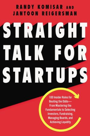 Book Straight Talk for Startups: 100 Insider Rules for Beating the Odds--From Mastering the Fundamentals to Selecting Investors, Fundraising, Managing Boards, and Achieving Liquidity