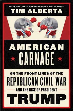 Book American Carnage: On the Front Lines of the Republican Civil War and the Rise of President Trump