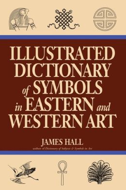 Illustrated Dictionary Of Symbols In Eastern And Western Art