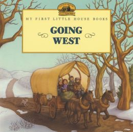Going West (My First Little House Books Series)
