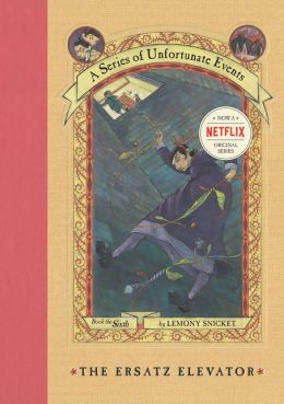 The Ersatz Elevator: Book the Sixth (A Series of Unfortunate Events)