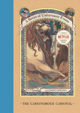 The Carnivorous Carnival: Book the Ninth (A Series of Unfortunate Events)