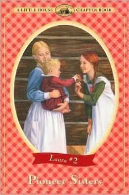 Pioneer Sisters (Little House Chapter Book Series: The Laura Years #2)