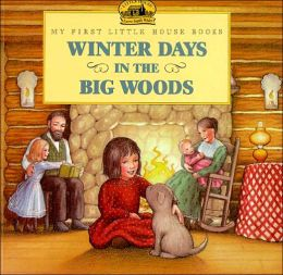 Winter Days in the Big Woods (My First Little House Books Series)