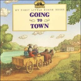 Going to Town (My First Little House Books Series)