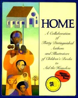 Home: A Collaboration of Thirty Authors and Illustrators of Children's Books to Aid the Homeless