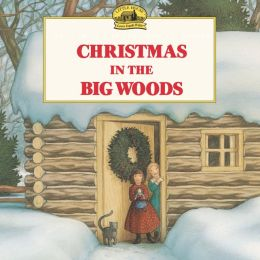 Christmas in the Big Woods (My First Little House Books Series)