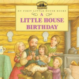 A Little House Birthday (My First Little House Books Series)