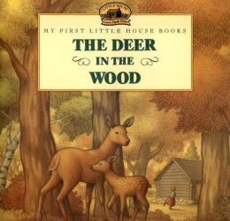 The Deer in the Wood (My First Little House Books Series)
