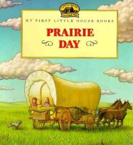 Prairie Day (My First Little House Books Series)