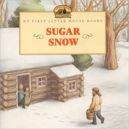 Sugar Snow (My First Little House Books Series)