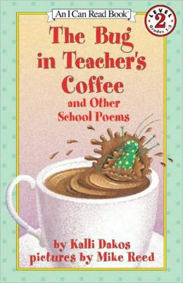 Bug in Teacher's Coffee and Other School Poems: (I Can Read Book Series: Level 2)
