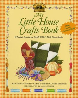 My Little House Crafts Book: 18 Projects from Laura Ingalls Wilder's Little House Stories (Little House Series)