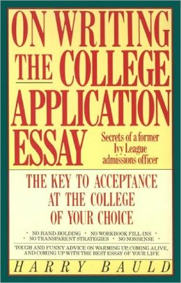 On Writing the College Application Essay: The Key to Acceptance at the ...