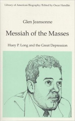 Messiah of the Masses: Huey P. Long and the Great Depression (Library of American Biography Series)