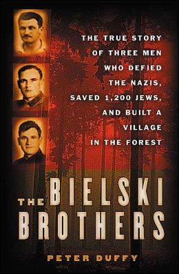 Bielski Brothers: The True Story of Three Men Who Defied the Nazis, Saved 1,200 Jews, and Built a Village in the Forest