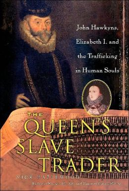 Queen's Slave Trader: Jack Hawkyns, Elizabeth I, and the Trafficking in Human Souls