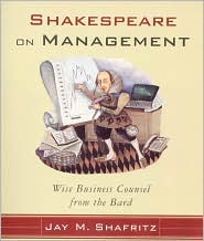 Shakespeare on Management: Wise Business Counsel from the Bard