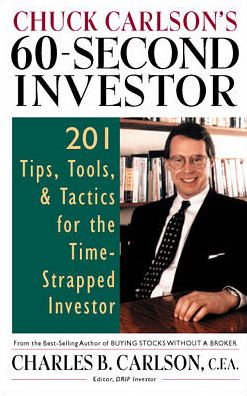 Chuck Carlson's 60-Second Investor: 201 Tips,Tools,and Tactics for the Time-Strapped Investor