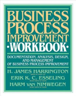 Business Process Improvement Workbook: Documentation, Analysis, Design, and Management of Business Process Improvement
