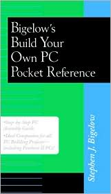 Bigelow's Build Your Own PC Pocket Guide (Bigelow's Pocket Reference Series)