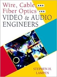 Wire, Cable, and Fiber Optics for Video and Audio Engineers