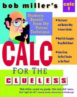 Bob Miller's CALC for the Clueless: CALC I