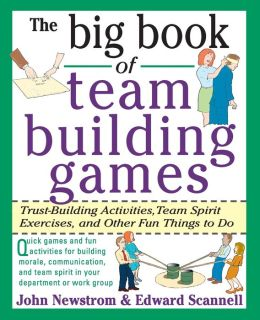 The Big Book of Team Building Games: Trust-Building Activities, Team Spirit Exercises, and Other Fun Things to Do (Big Book of Business Games Series)