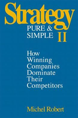 Strategy Pure and Simple II: How Winning Companies Dominate Their Competitors, New and Updated Edition