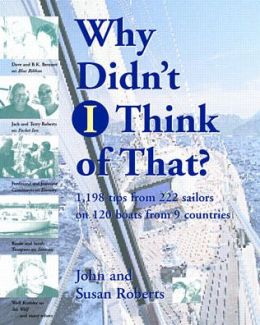 Why Didn't I Think of That? : 1,198 Tips from 222 Sailors on 120 Boats from 9 Countries